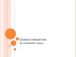 CHARACTERIZATION Ms PalomboMrs Lipman WHAT IS CHARACTERIZATION It