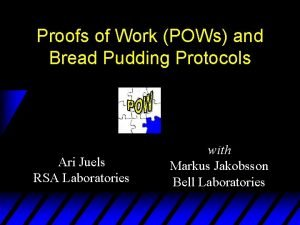 Proofs of Work POWs and Bread Pudding Protocols