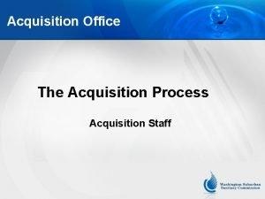 Acquisition Office The Acquisition Process Acquisition Staff Acquisition