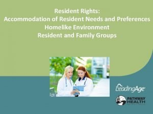 Resident Rights Accommodation of Resident Needs and Preferences