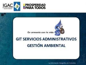 GIT SERVICIOS ADMINISTRATIVOS GESTIN AMBIENTAL SISTEMA DE GESTIN