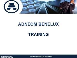 ADNEOM BENELUX TRAINING ADNEOM BENELUX EXPERTS STRIVING FOR