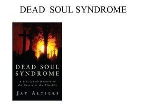 DEAD SOUL SYNDROME DEAD SOUL SYNDROME The theory