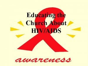 Educating the Church About HIVAIDS HIVAIDS A Challenge