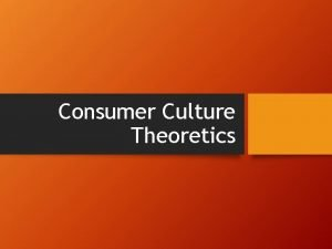 Consumer Culture Theoretics Consumer Culture Definitions Consumer culture