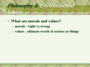 Philosophy Environmental Ethics What are morals and values