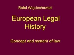 Rafa Wojciechowski European Legal History Concept and system