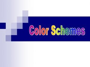 Color Schemes n n n There are certain