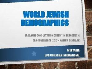 WORLD JEWISH DEMOGRAPHICS LAUSANNE CONSULTATION ON JEWISH EVANGELISM