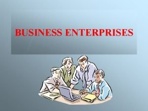 BUSINESS ENTERPRISES TYPES OF BUSINESSES How many types