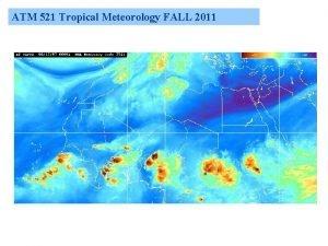 ATM 521 Tropical Meteorology FALL 2011 ATM 521