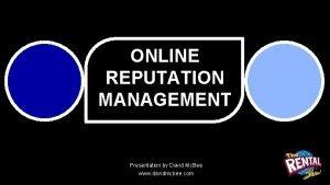 ONLINE REPUTATION MANAGEMENT Presentation by David Mc Bee