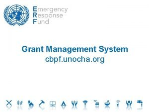 Grant Management System cbpf unocha org Grant Management