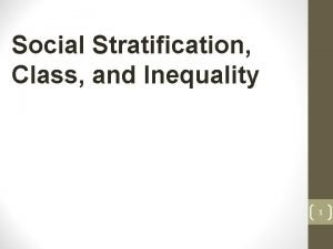 Social Stratification Class and Inequality 1 AgreeUnsureDisagree It