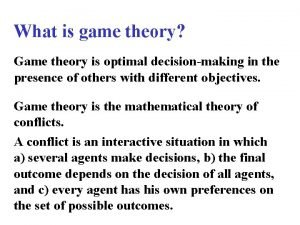 What is game theory Game theory is optimal