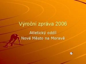 Vron zprva 2006 Atletick oddl Nov Msto na