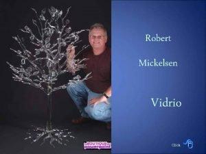 Robert Mickelsen Vidrio Click Breve biografa Nacido en