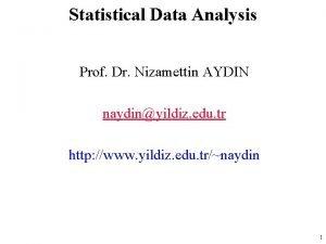 Statistical Data Analysis Prof Dr Nizamettin AYDIN naydinyildiz