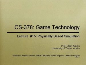 CS378 Game Technology Lecture 15 Physically Based Simulation