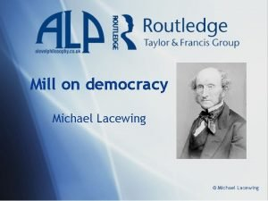 Mill on democracy Michael Lacewing Michael Lacewing Stages
