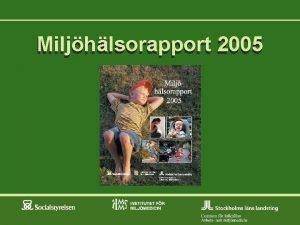 Miljhlsorapport 2005 MHR 2005 Bakgrund och syfte Uppfljning