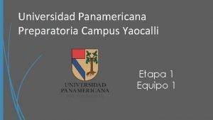 Universidad Panamericana Preparatoria Campus Yaocalli Etapa 1 Equipo