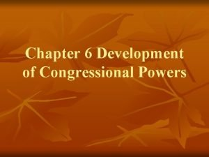 Chapter 6 Development of Congressional Powers I Constitutional