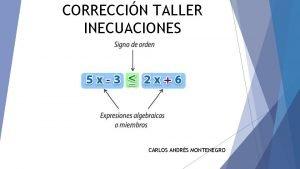 CORRECCIN TALLER INECUACIONES CARLOS ANDRS MONTENEGRO DESIGUALDAD Expresa