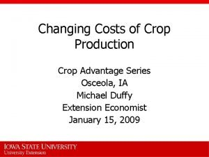Changing Costs of Crop Production Crop Advantage Series