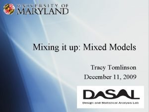 Mixing it up Mixed Models Tracy Tomlinson December