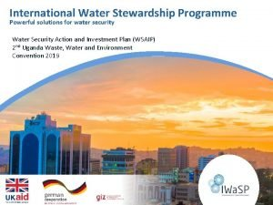 International Water Stewardship Programme Powerful solutions for water