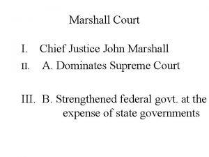 Marshall Court I Chief Justice John Marshall II