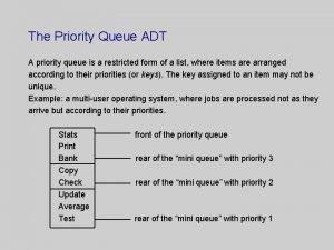 The Priority Queue ADT A priority queue is