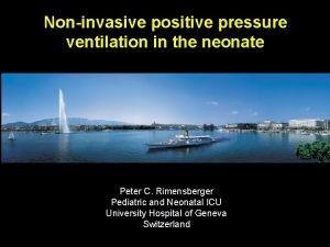 Noninvasive positive pressure ventilation in the neonate Peter