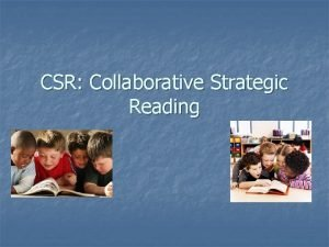 CSR Collaborative Strategic Reading What is CSR n