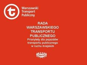RADA WARSZAWSKIEGO TRANSPORTU PUBLICZNEGO Priorytety dla pojazdw transportu