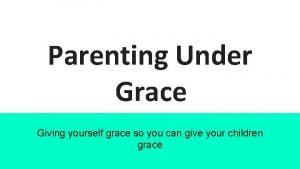 Parenting Under Grace Giving yourself grace so you