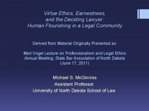 Virtue Ethics Earnestness and the Deciding Lawyer Human