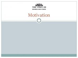 Motivation What is motivation Motivation is concerned with