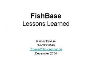 Fish Base Lessons Learned Rainer Froese If MGEOMAR