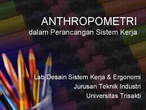 ANTHROPOMETRI dalam Perancangan Sistem Kerja Lab Desain Sistem