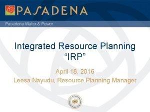 Pasadena Water Power Integrated Resource Planning IRP April
