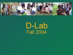 DLab Fall 2004 Stakeholder Analysis Identify stakeholders interests