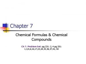 Chapter 7 Chemical Formulas Chemical Compounds Ch 7