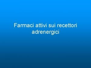 Farmaci attivi sui recettori adrenergici PREMESSE DA RICORDARE