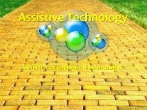 Assistive Technology Or is it Educational Technology Presenters