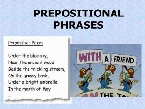 PREPOSITIONAL PHRASES What is a PHRASE A phrase