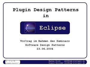 Plugin Design Patterns in Eclipse Vortrag im Rahmen