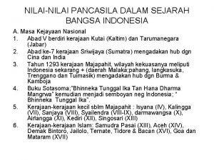 NILAINILAI PANCASILA DALAM SEJARAH BANGSA INDONESIA A Masa