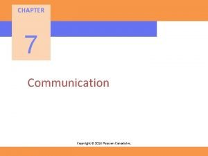 CHAPTER 7 Communication Copyright 2016 Pearson Canada Inc